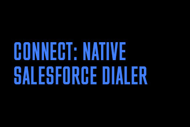 Connect: native Salesforce dialer