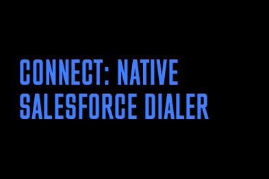 Connect: native Salesforce dialer