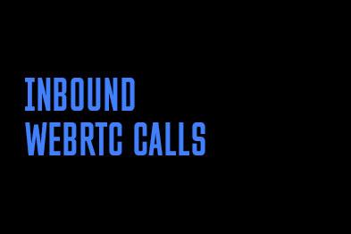 Inbound WebRTC calls
